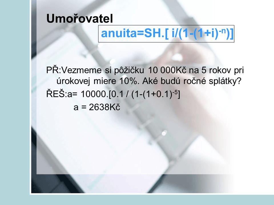 Umořovatel anuita=SH.[ i/(1-(1+i)-n)]